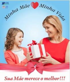 Promoção CDL 2017 Dia das Mães Minha Mãe Minha Vida