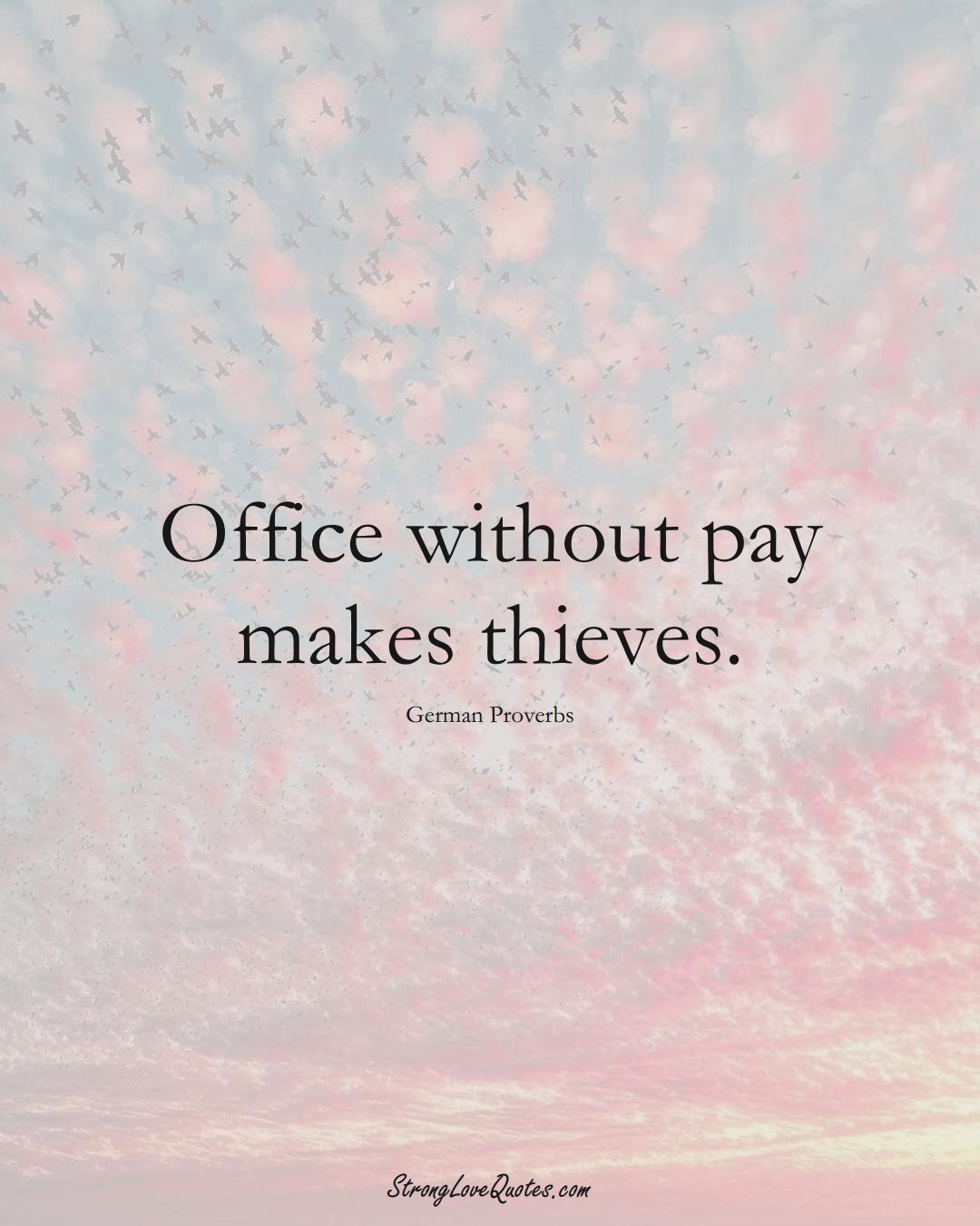 Office without pay makes thieves. (German Sayings);  #EuropeanSayings