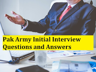 Pak Army Initial Interview Questions and Answers