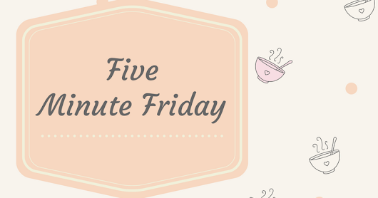 Five Minute Friday - Friend