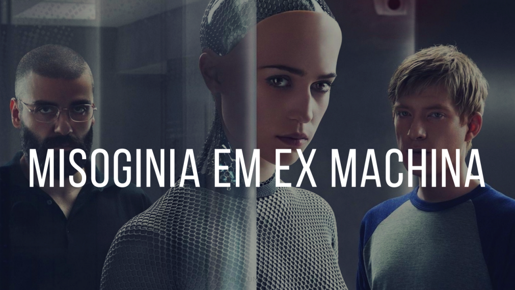 A misoginia de Ex Machina