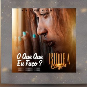 Isidora Campos - O Quê Que Eu Faço? (Kizomba)  Download Mp3,Baixar Mp3 Rap, 2020, Download Grátis