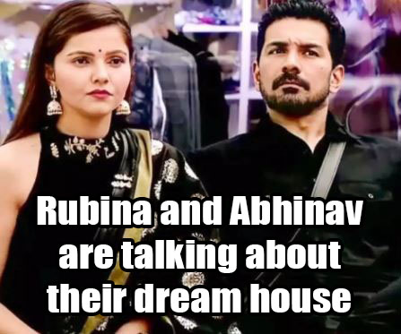 Rubina and Abhinav are talking about their dream house