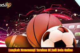 Langkah Memenangi Taruhan Di Judi Bola Online
