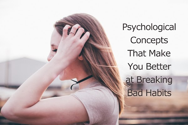 The Psychological Concepts That Make You Better at Breaking Bad Habits