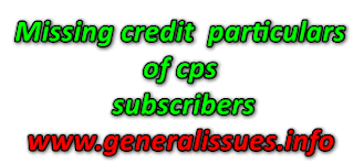 Missing credit particulars of cps subscribers