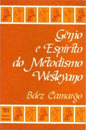G. Báez Camargo-Genio e Espirito Do Metodismo Wesleyano-