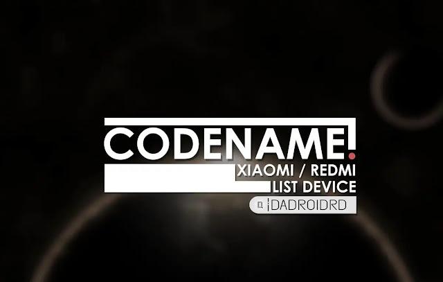 List Codename Xiaomi, List Codename Redmi, Daftar List Codename semua Xiaomi, Daftar List Codename semua Redmi, Kumpulan Codename Xiaomi dan Redmi, Daftar nama Codename Xiaomi / Redmi, Nama Codename Xiaomi, Nama Codename Redmi, Apa itu Codename di Android, Tujuan penggunaan Codename Android, Codename untuk semua Xiaomi, Codename untuk semua Redmi