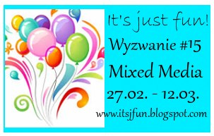 http://itsjfun.blogspot.ie/2016/02/wyzwanie-15-mixed-media.html