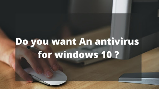 Is there any need to install antivirus in windows 10 ?