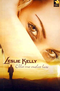 Leslie Kelly - Ella Me Vuelve Loco