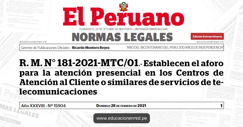 R. M. N° 181-2021-MTC/01.- Establecen el aforo para la atención presencial en los Centros de Atención al Cliente o similares de servicios de telecomunicaciones