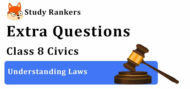 Understanding Laws Extra Questions Chapter 4 Class 8 Civics