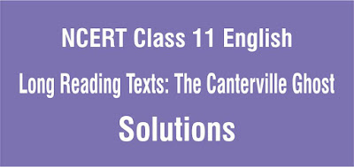 NCERT Class 11 English Long Reading Texts The Canterville Ghost