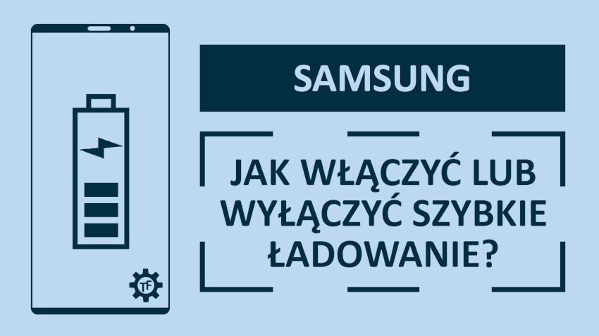 Samsung Jak włączyć lub wyłączyć szybkie ładowanie przewodowe?
