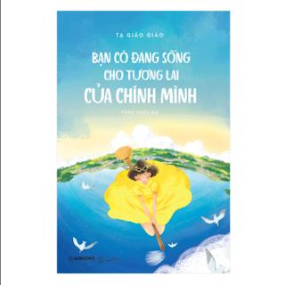 Bạn Có Đang Sống Cho Tương Lai Của Chính Mình ebook PDF EPUB AWZ3 PRC MOBI