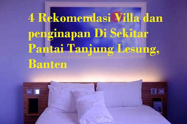 4 Rekomendasi Villa dan penginapan Di Sekitar Pantai Tanjung Lesung, Banten