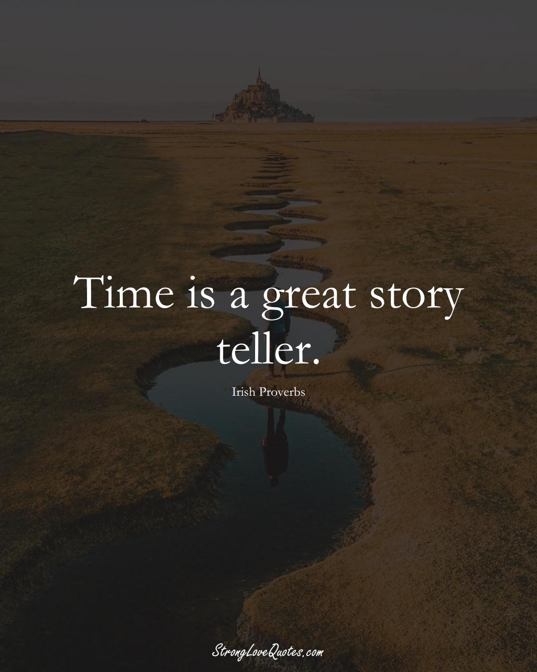Time is a great story teller. (Irish Sayings);  #EuropeanSayings
