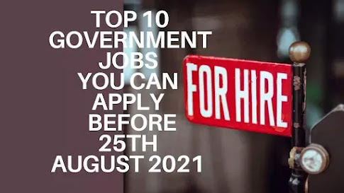 Top 10 Government Jobs | Apply Before 25th August 2021