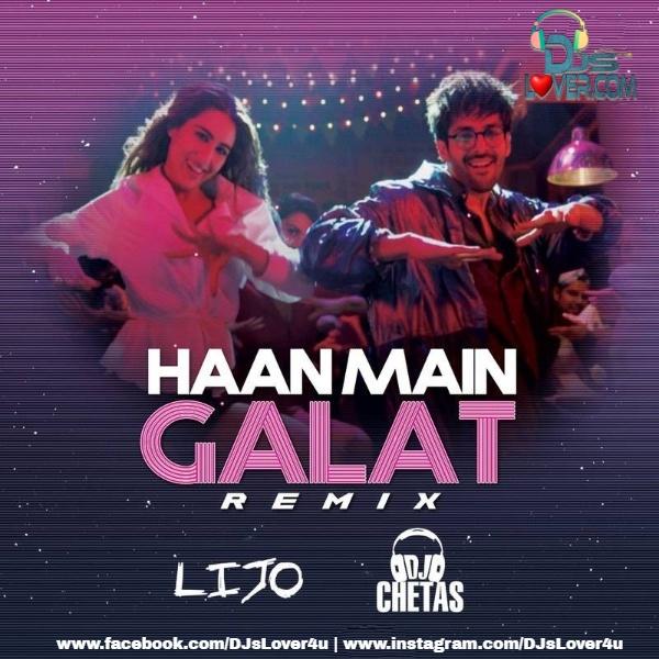Haan Main Galat Remix DJ Lijo x DJ Chetas
