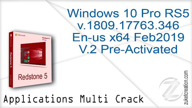 Windows 10 Pro RS5 v.1809.17763.346 En-us x64 Feb2019 V.2 Pre-Activated