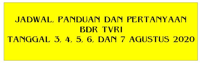 Panduan dan Pertanyaan BDR TVRI Tanggal  PANDUAN JADWAL DAN PERTANYAAN BDR TVRI TANGGAL 3 4 5 6 7 AGUSTUS 2020