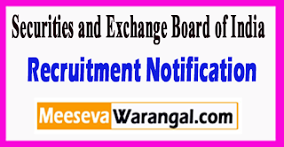 SEBI Securities and Exchange Board of India Recruitment Notification 2017 Last Date 07-07-2017