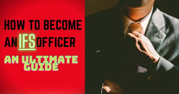 How to become an IFS officer (An ultimate guide for interested student)