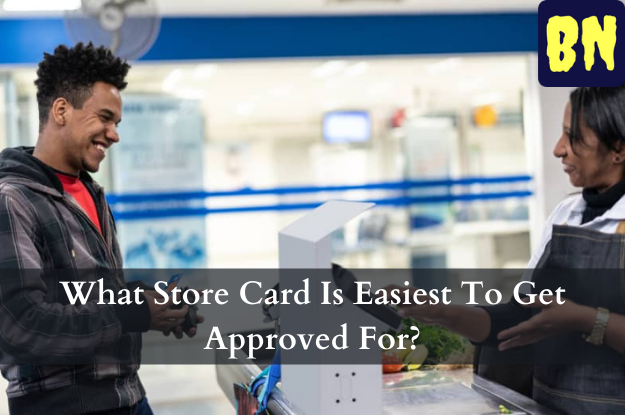 What Store Card Is Easiest To Get Approved For?