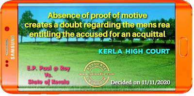 Absence of proof of motive creates a doubt regarding the mens rea entitling the accused for an acquittal