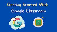 Getting Started With Google Classroom - Teacher and Student Perspectives