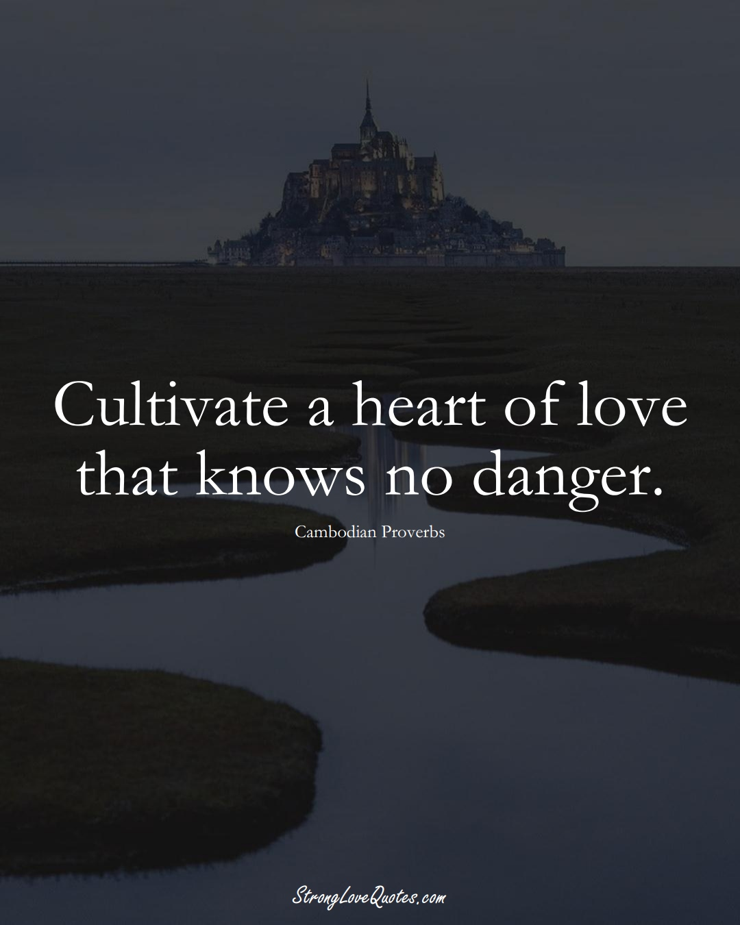 Cultivate a heart of love that knows no danger. (Cambodian Sayings);  #AsianSayings