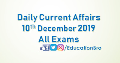Daily Current Affairs 10th December 2019 For All Government Examinations