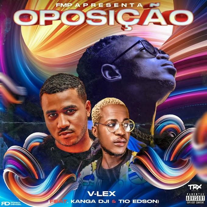 V-Lex - Oposição (feat. Kanga Dji e Tio Edson) [Exclusivo 2021] (Download MP3)