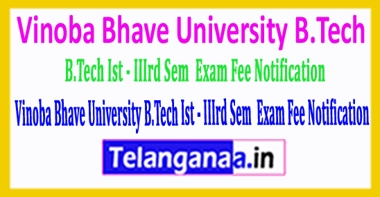 Vinoba Bhave University B.Tech Ist - IIIrd Sem   Exam Fee Notification 2018