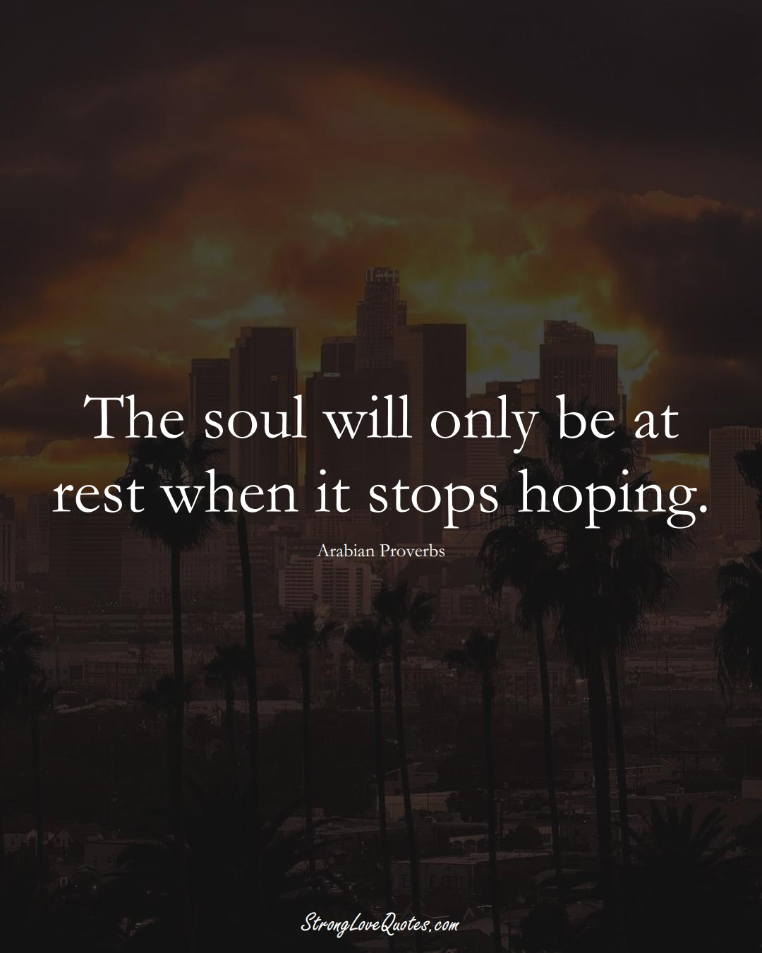 The soul will only be at rest when it stops hoping. (Arabian Sayings);  #aVarietyofCulturesSayings