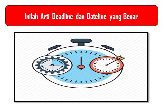Inilah Arti Deadline dan Dateline yang Benar