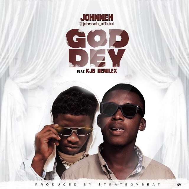 MUSIC: Johnneh ft KJB Remilex - God Dey (Mix. Strategy)