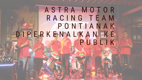 Astra Motor Racing Team Pontianak Diperkenalkan ke Publik