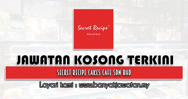 Jawatan Kosong 2021 di Secret Recipe Cakes & Cafe Sdn Bhd