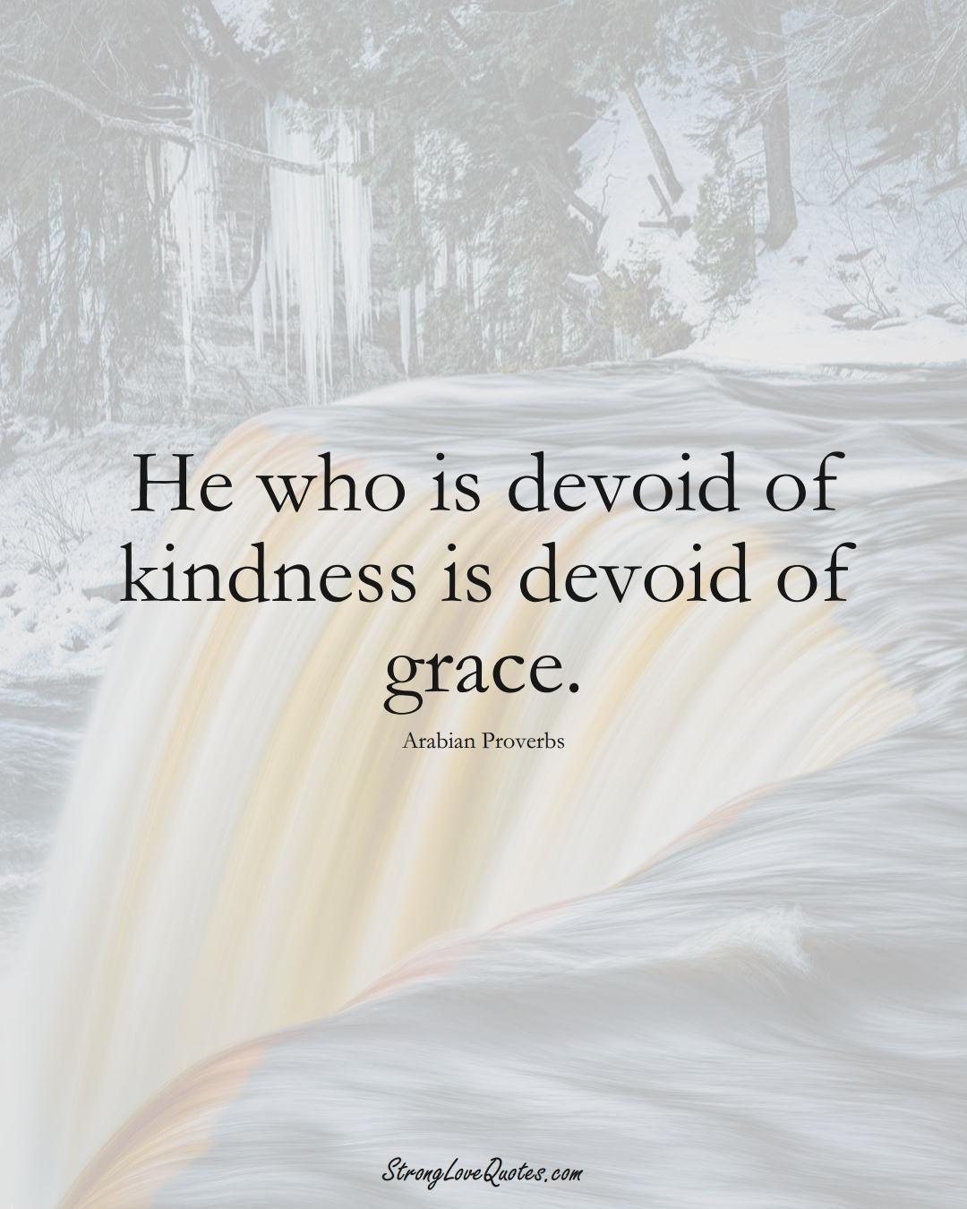 He who is devoid of kindness is devoid of grace. (Arabian Sayings);  #aVarietyofCulturesSayings