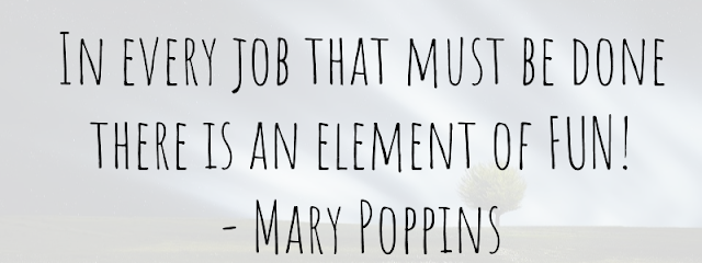 In Every Job that must be done there is an element of Fun! quote by Mary Poppins
