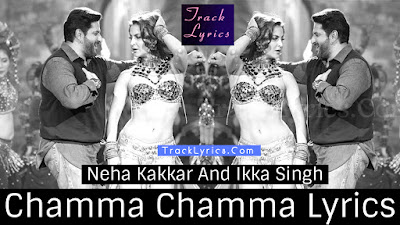 neha-kakkar-chamma-chamma-lyrics-elli-avrram-arshad-warsi-ikka-singh