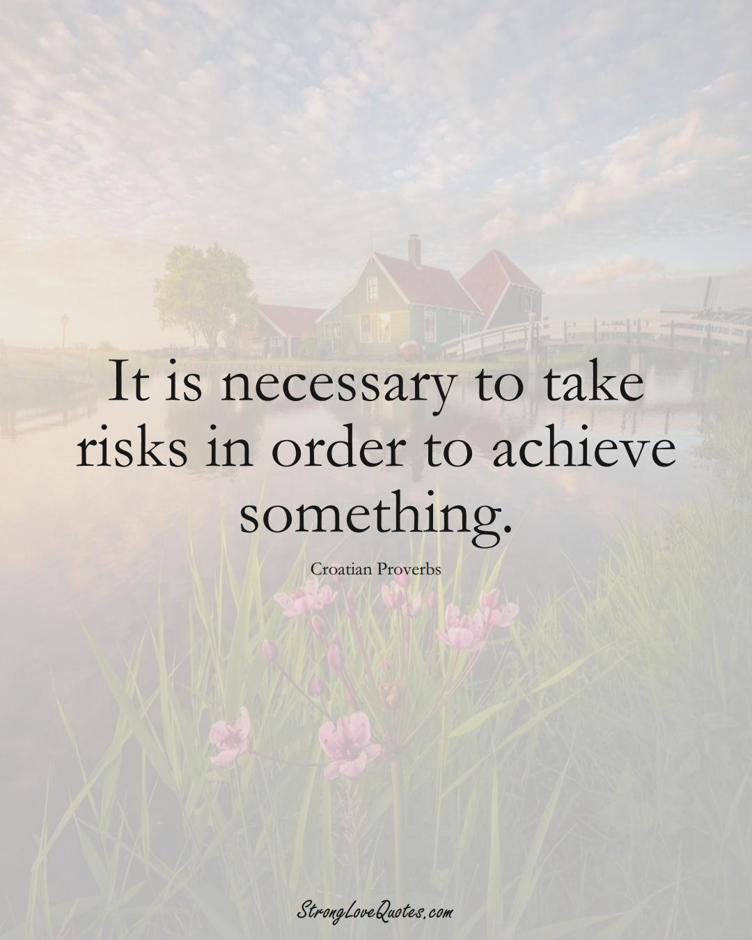 It is necessary to take risks in order to achieve something. (Croatian Sayings);  #EuropeanSayings