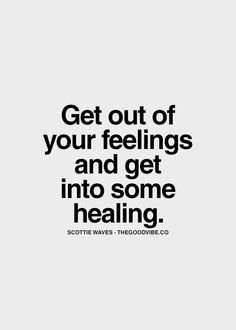 How To Get Out Of Your Feelings