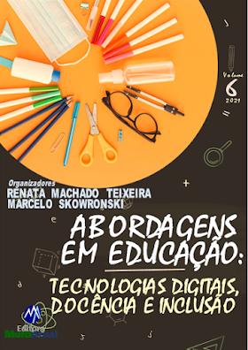 Abordagens em Educação: Tecnologias Digitais, Docência e Inclusão - Volume 6