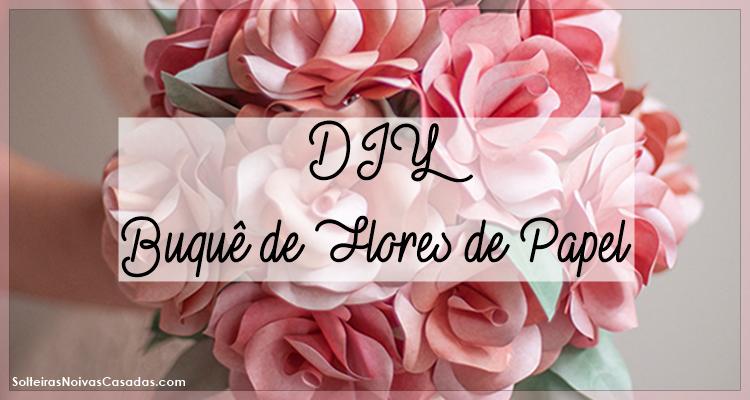 DIY Buquê de Flores de Papel para Casamento