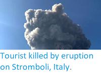https://sciencythoughts.blogspot.com/2019/07/tourist-killed-by-eruption-on-stromboli.html