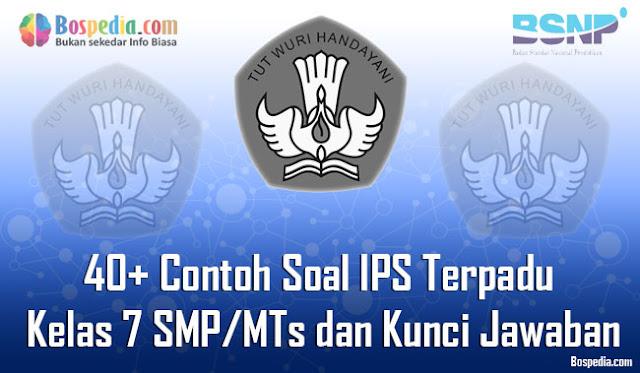 40+ Contoh Soal IPS Terpadu Kelas 7 SMP/MTs dan Kunci Jawaban Terbaru