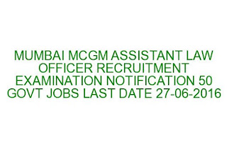 MUMBAI MCGM ASSISTANT LAW OFFICER RECRUITMENT EXAMINATION NOTIFICATION 2016 50 GOVT JOBS LAST DATE 27-06-2016